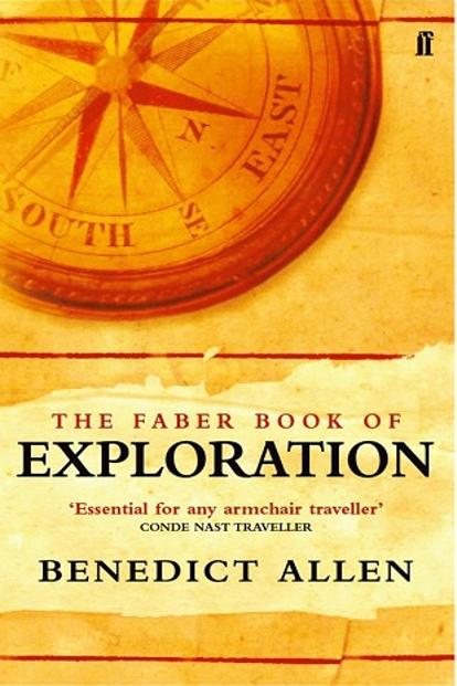 The Faber Book Of Exploration (2002): By Benedict Allen