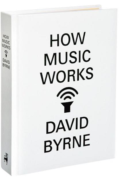How Music Works: By  David Byrne.