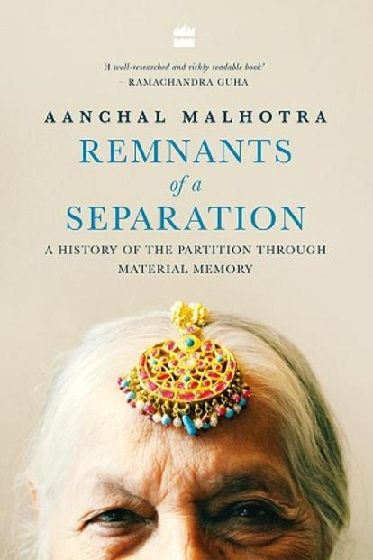 Remnants Of A Separation: By Aanchal Malhotra, HarperCollins, 400pages, Rs799.