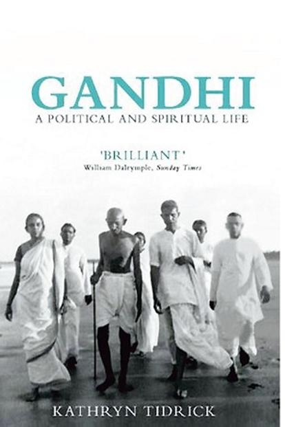'Gandhi: A Political And Spiritual Life', by Kathryn Tidrick.