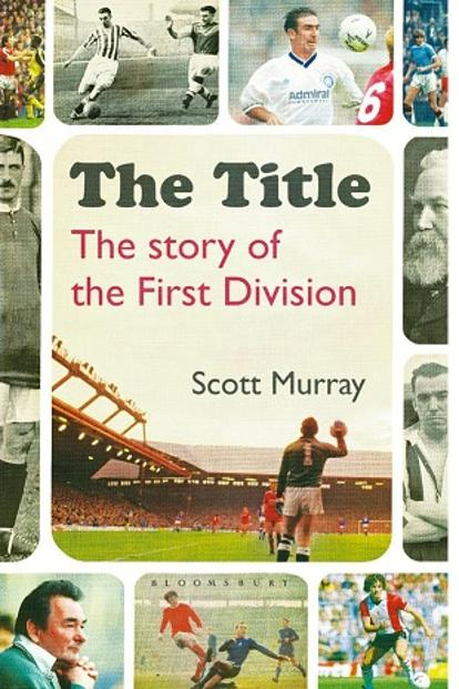 The Title: The Story Of The First Division: By Scott Murray.