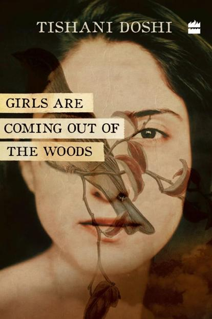 Girls Are Coming Out Of The Woods: By Tishani Doshi, HarperCollins India, 112 pages, Rs 399.