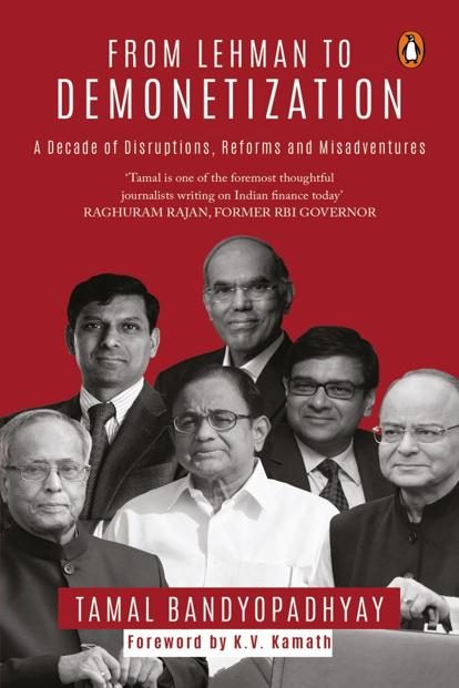 From Lehman To Demonetization—A Decade Of Disruptions, Reforms And Misadventures: By Tamal Bandyopadhyay, Penguin Random House, 352 pages, Rs599.