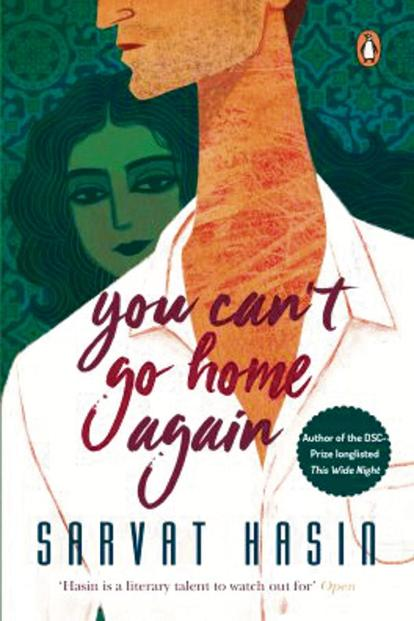 You Can't Go Home Again: By Sarvat Hasin, Hamish Hamilton, 256 pages, Rs499.