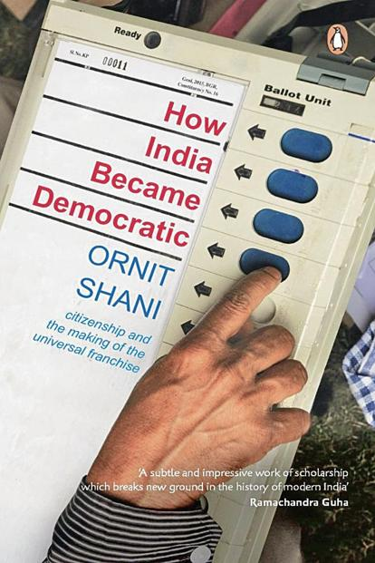 How India Became Democratic—Citizenship And The Making Of The Universal Franchise: By Ornit Shani, Penguin Random House, 304 pages, Rs599.