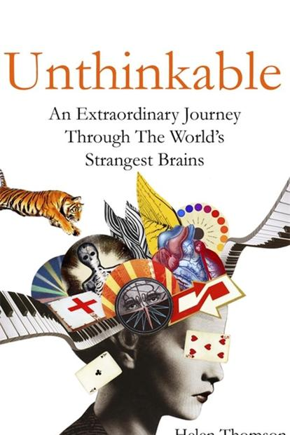 Unthinkable—An Extraordinary Journey Through The World's Strangest Brains: By Helen Thomson, Hachette, 336 pages, Rs399.