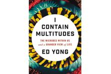 I Contain Multitudes—The Microbes Within Us And A Grander View Of Life: By Ed Yong, Ecco, 368 pages, Rs254 (Kindle).