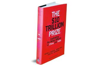The $10 Trillion Prize—Captivating the Newly Affluent in China and India: By Michael J. Silverstein, Abheek Singhi, Carol Liao, David Michael, Harvard Business Review Press, 314 pages, Rs 995.