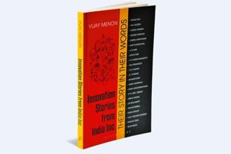 Innovation Stories From India Inc—Their Story In Their Words: By Vijay Menon, Bloomsbury, 142 pages, Rs399.