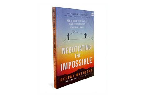 Negotiating The Impossible—How To Break Deadlocks And Resolve Ugly Conflicts Without Money Or Muscle: By Deepak Malhotra, HarperCollins, 211 pages, Rs399.
