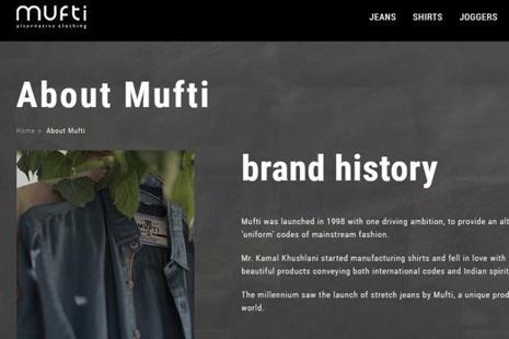 The Mufti denims brand is available at 110 large format stores, 1,400 multi-brand outlets and 250 exclusive brand outlets in India, according to the company website.