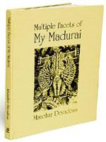 Multiple Facets of My Madurai: EastWest Books (Madras) Pvt. Ltd, Hardcover, 140 pages, Rs395.