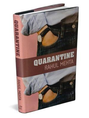 Quarantine: By Rahul Mehta,Random House India,252 pages, Rs399