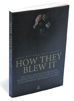 How They Blew It—The CEOs and Entrepreneurs Behind Some of the World's Most Catastrophic Business Failures: By Jamie Oliver and Tony Goodwin, Kogan Page, 216 pages, Rs 295.