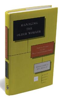 Managing the Older Worker: By Peter Cappelli and Bill Novelli, Harvard Business Review Press,208 pages, Rs 995.