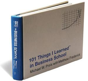 101 Things I Learned in Business School: By Michael W. Preis with Matthew Frederick, Hachette India, 224 pages, Rs 599