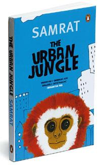 The Urban Jungle: by Samrat, Penguin India, 238 Pages, Rs 250.