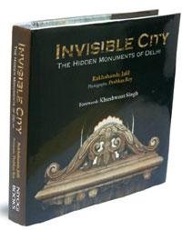 Invisible City—The Hidden Monuments of Delhi: By Rakhshanda Jalil, photographs by Prabhas Roy, Niyogi Books, 342 pages, Rs 795.