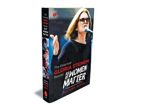 As If Women Matter—The Essential Gloria Steinem Reader: Rupa Publications, 296 pages, Rs395.