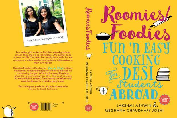 Roomies/Foodies: Fun 'n Easy Cooking for Desi Students Abroad: By Lakshmi Ashwin and Meghana Chaudhary Joshi, published by Bloody Good Book, pages: 200; Price: Rs395