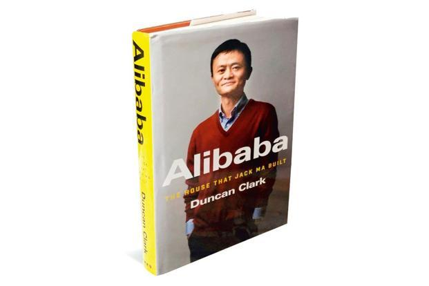 Alibaba—The House That Jack Ma Built: By Duncan Clark, HarperCollins, 304 pages, $27.99 (around <span class='WebRupee'>Rs.</span>1,875).