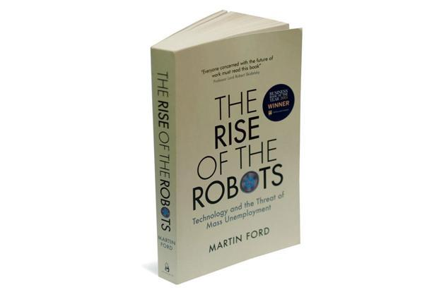 The Rise Of The Robots—Technology And The Threat Of Mass Unemployment: By Martin Ford, Oneworld Publications, 334 pages, <span class='WebRupee'>Rs.</span>599.