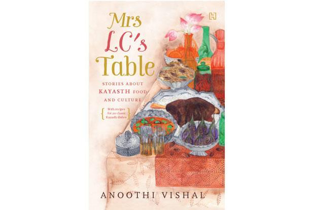 Mrs LC's Table: Stories about Kayasth Food and Culture: By Anoothi Vishal; published by Hachette; pages: 236; price: Rs350. Photos: Courtesy Hachette