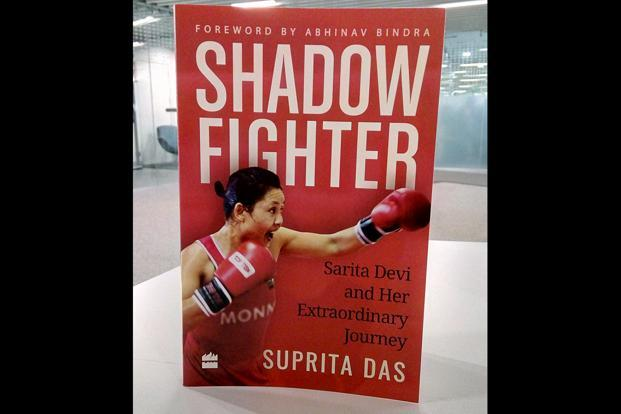Shadow Fighter: Sarita Devi and Her Extraordinary Journey: By Suprita Das