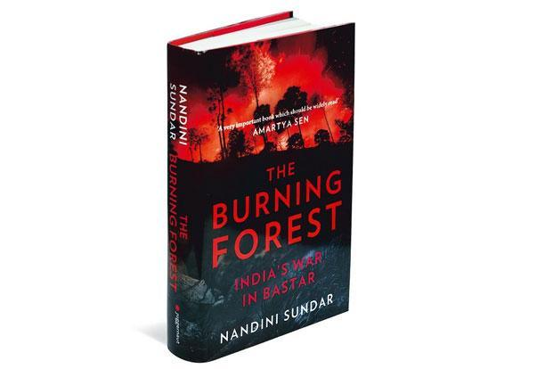 The Burning Forest—India's War In Bastar: By Nandini Sundar, Juggernaut, 413 pages, Rs699.