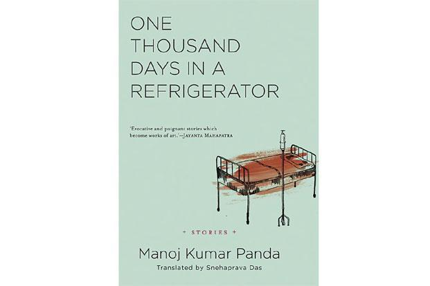 One Thousand Days In A Refrigerator: By Manoj Kumar Panda, translated from Odia by Snehaprava Das, Speaking Tiger, 224 pages, Rs299.
