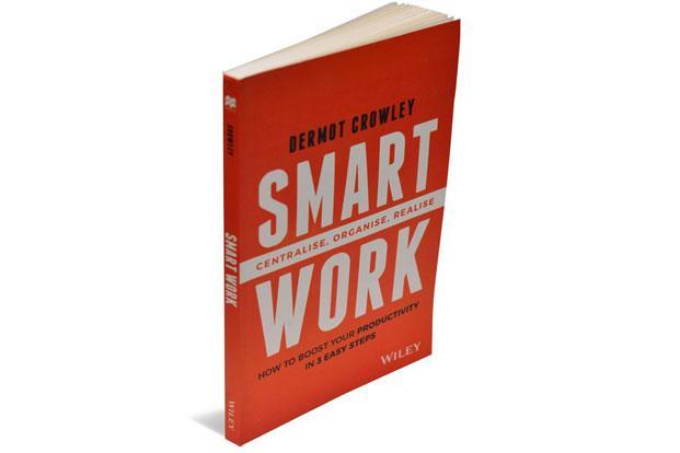 Smart Work—Centralise, Organise, Realise: By Dermot Crowley, Wiley, 152 pages, Rs299.
