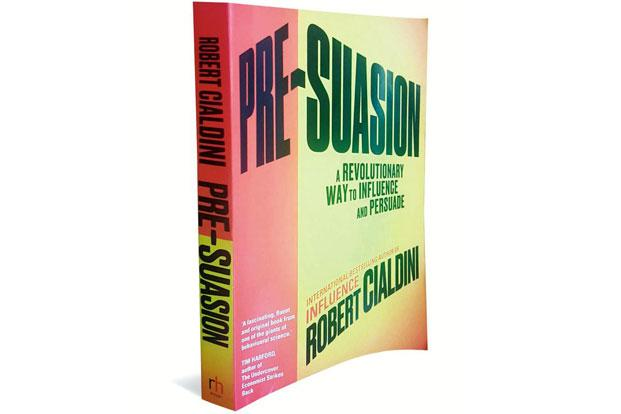 Pre-suasion—A Revolutionary Way To Influence And Persuade: By Robert B. Cialdini, Random House, 413 pages, Rs699.