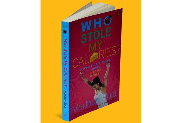 Who Stole My Calories?-By Madhuri Ruia, Jaico Publishing House, 217 pages, Rs299.