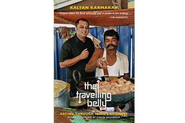 The Travelling Belly: Eating Through India's Bylanes: By Kalyan Karmakar; published by Hachette; pages: 307; price: Rs399