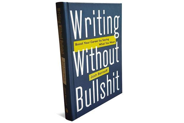 Writing Without Bullshit—Boost Your Career By Saying What You Mean: By Josh Bernoff, Harper Business, Rs599, 284 pages.