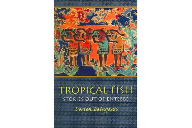 Tropical Fish: By Doreen Baingana.