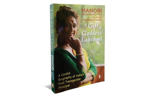 A Gift Of Goddess Lakshmi, A Candid Biography Of India's First Transgender Principal: By Manobi Bandyopadhyay with Jhimli Mukherjee Pandey, Penguin Random House India, 184 pages, Rs399.
