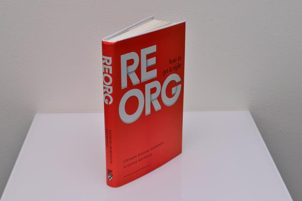 Book extract: ReOrg—How To Get It Right: By Stephen Heidari-Robinson and Suzanne Heywood, Harvard Business Review Press, 252 pages, Rs1,250.