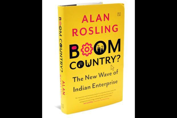 Boom Country?: The New Wave Of Indian Entrepreneurship— By Alan Rosling, Hachette India, 270 pages, Rs599.