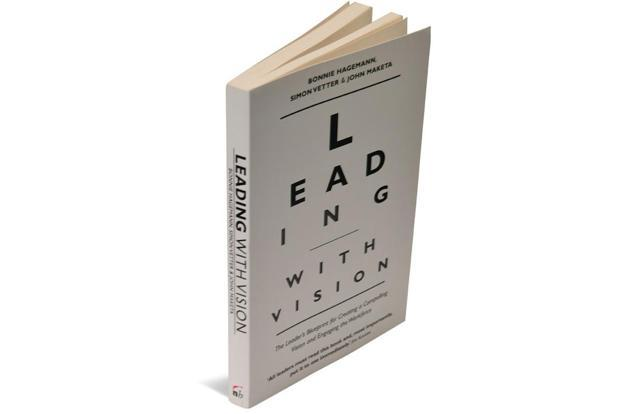 Leading With Vision: The Leader's Blueprint For Creating A Compelling Vision And Engaging The Workforce By Bonnie Hagemann, Simon Vetter and John Maketa 219 pages,Rs599.