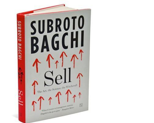 Sell—The Art, The Science, The Witchcraft: By Subroto Bagchi, Hachette India, 244 pages, Rs 499.
