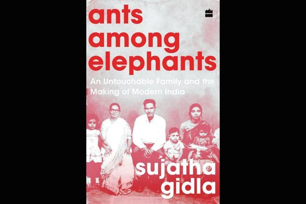 Ants Among Elephants—An Untouchable Famlly And The Making Of Modern India: By Sujatha Gidla, HarperCollins, 312 pages, Rs599.
