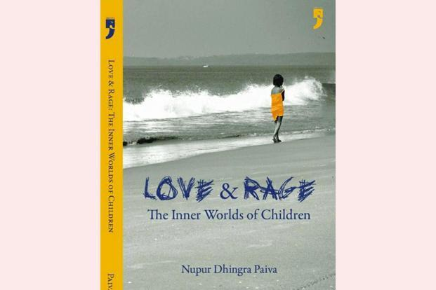 Love & Rage: The Inner Worlds Of Children— By Nupur Dhingra Paiva, Yoda Press, 235 pages, Rs450.